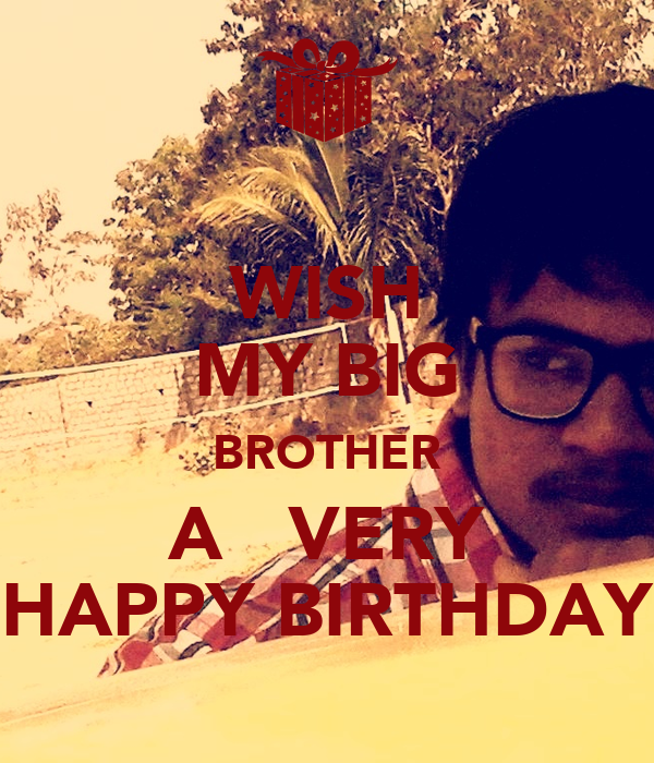 WISH MY BIG BROTHER A VERY HAPPY BIRTHDAY Poster