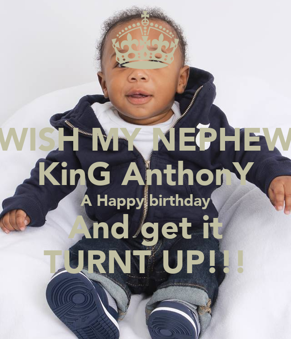 Wish my nephew king anthony a happy birthday and get it turnt up 1