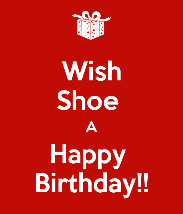 Wish Shoe A Happy Birthday!! Poster | Effrian