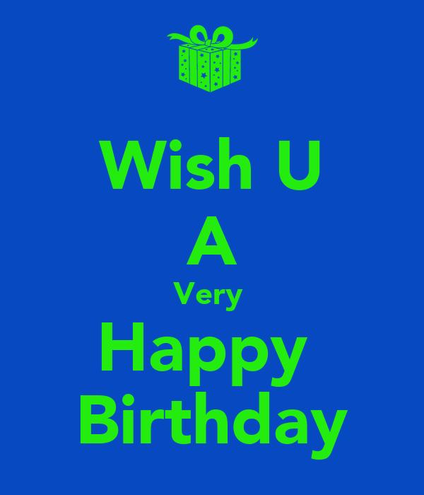Wish U A Very Happy Birthday Keep Calm And Carry On Wish U Happy Birthday Photo