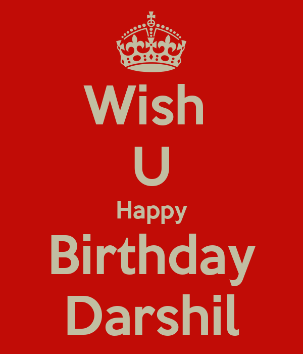 Wish U Happy Birthday Darshil Keep Calm And Carry On Wish U Happy Birthday
