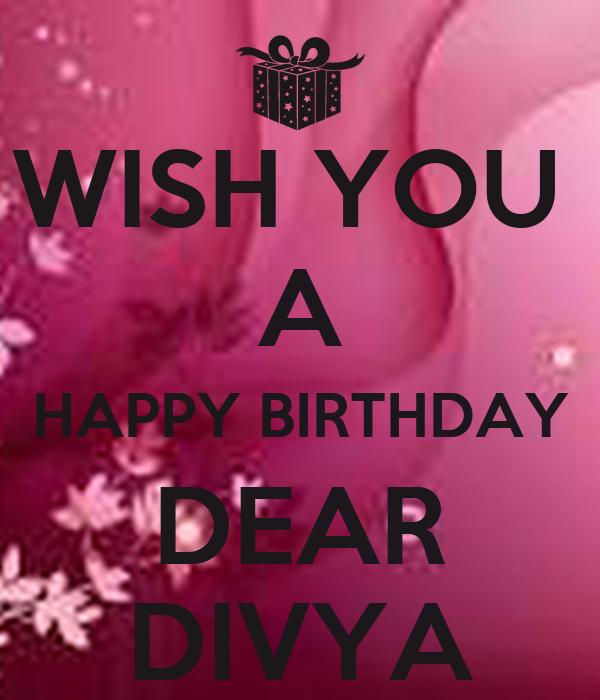 Wish You A Happy Birthday Dear Divya Keep Calm And Carry I Wish You A Happy Birthday