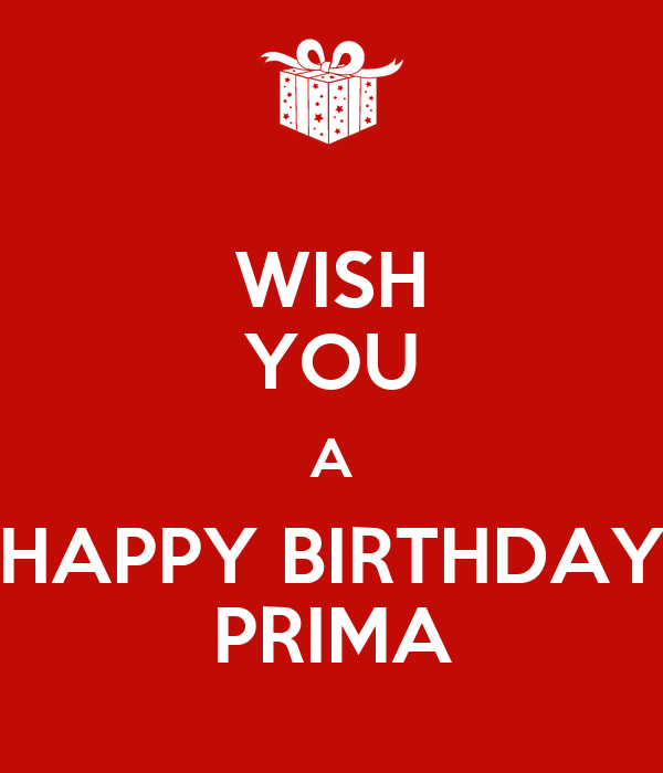 Wish You A Happy Birthday Prima Keep Calm And Carry On Wish You A Happy Birthday
