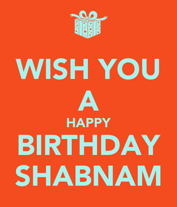 Wish You A Happy Birthday Shabnam Keep Calm And Carry On Wish You A Happy Birthday