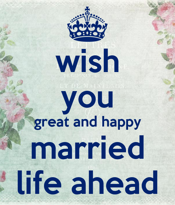 wish you great and happy married life ahead