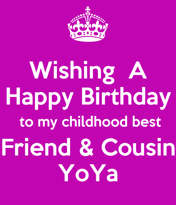 wishing a happy birthday to my childhood best friend cousin yoya poster loulou keep calm o matic