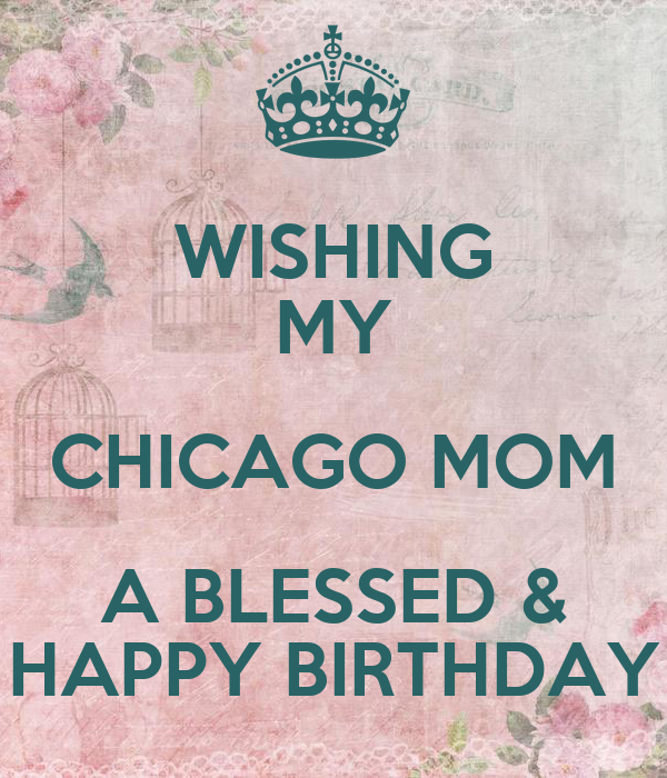 Wishing My Chicago Mom A Blessed Happy Birthday Poster Wishing My A Happy Birthday