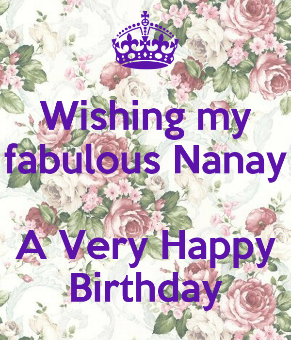 Wishing My Fabulous Nanay A Very Happy Birthday Keep Calm And Carry On Image Generator