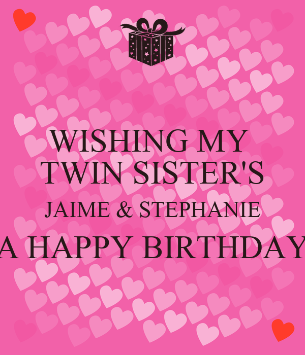 Wishing My Twin Sisters Jaime Stephanie A Happy Birthday Poster