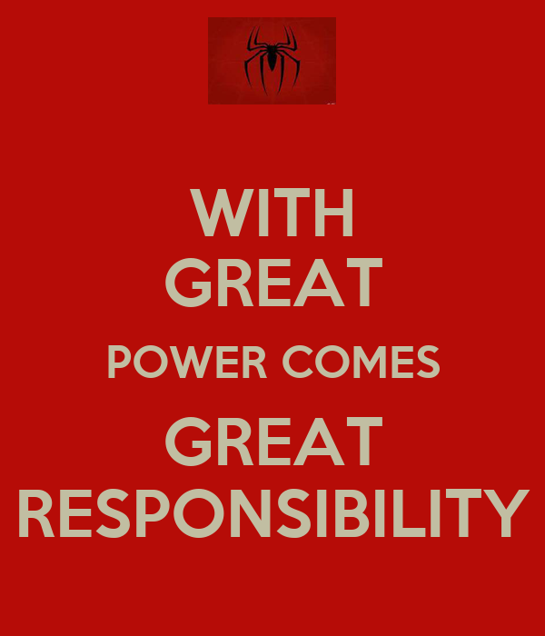 with great power comes great responsibility With great power from god comes great (spiritual) responsibility now that you've studied the bible and know all this great info, what do you do with it.