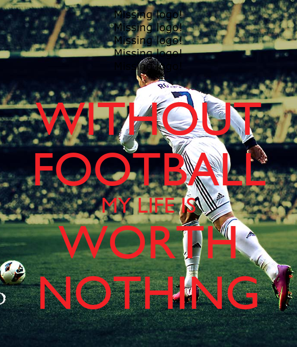 WITHOUT FOOTBALL MY LIFE IS WORTH NOTHING Poster   Waseem ...