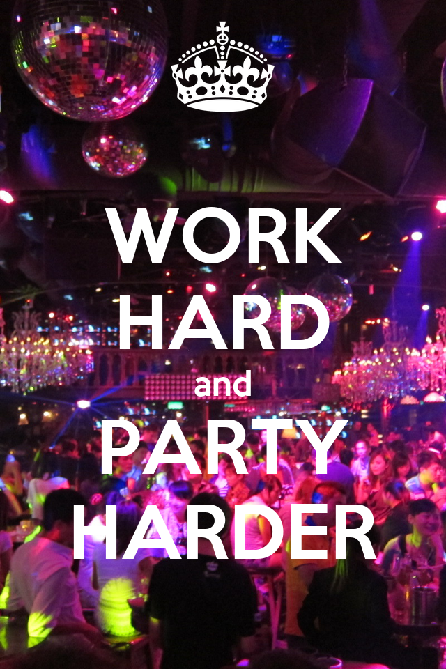 Work Hard Party Harder Quotes. QuotesGram