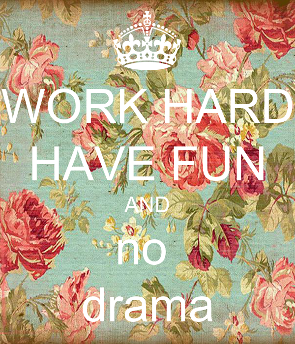 WORK HARD HAVE FUN AND no drama - KEEP CALM AND CARRY ON Image ...: keepcalm-o-matic.co.uk/p/work-hard-have-fun-and-no-drama-6