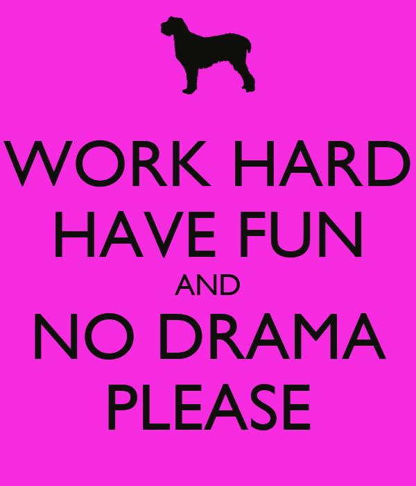 Work Hard Have Fun And No Drama Please Poster Nikki Keep Calm O