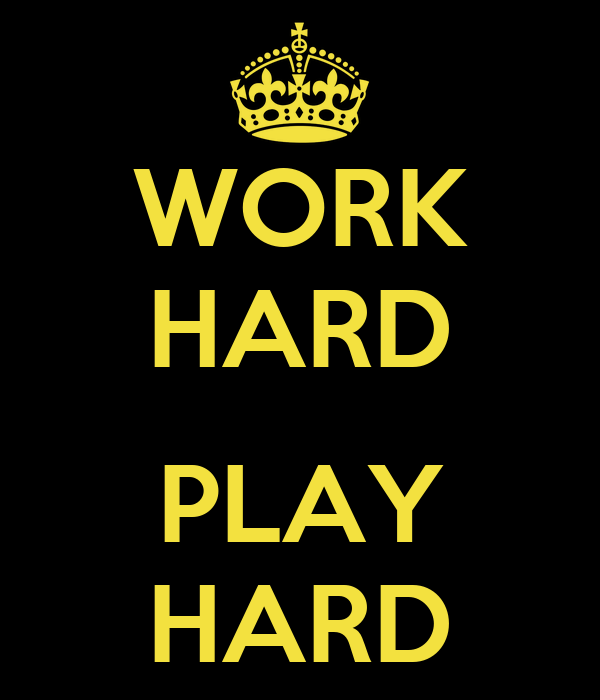 work hard play hard Dear friend we have grown up believing that one must work hard to succeed in  life let us try to understand what is meant by hard work in the first place hard.