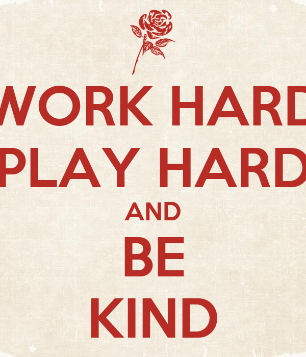 WORK HARD PLAY HARD AND BE KIND Poster   HIP   Keep Calm-o ...