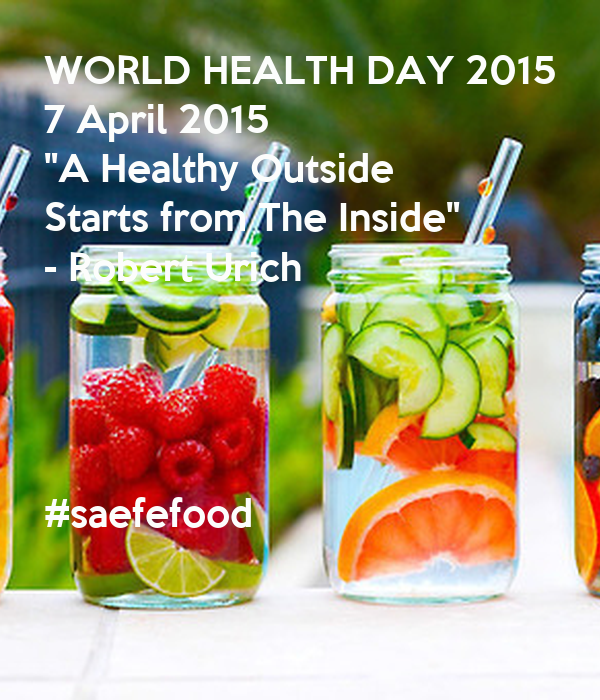 WORLD HEALTH DAY 2015 7 April A Healthy Outside Starts From The Inside
