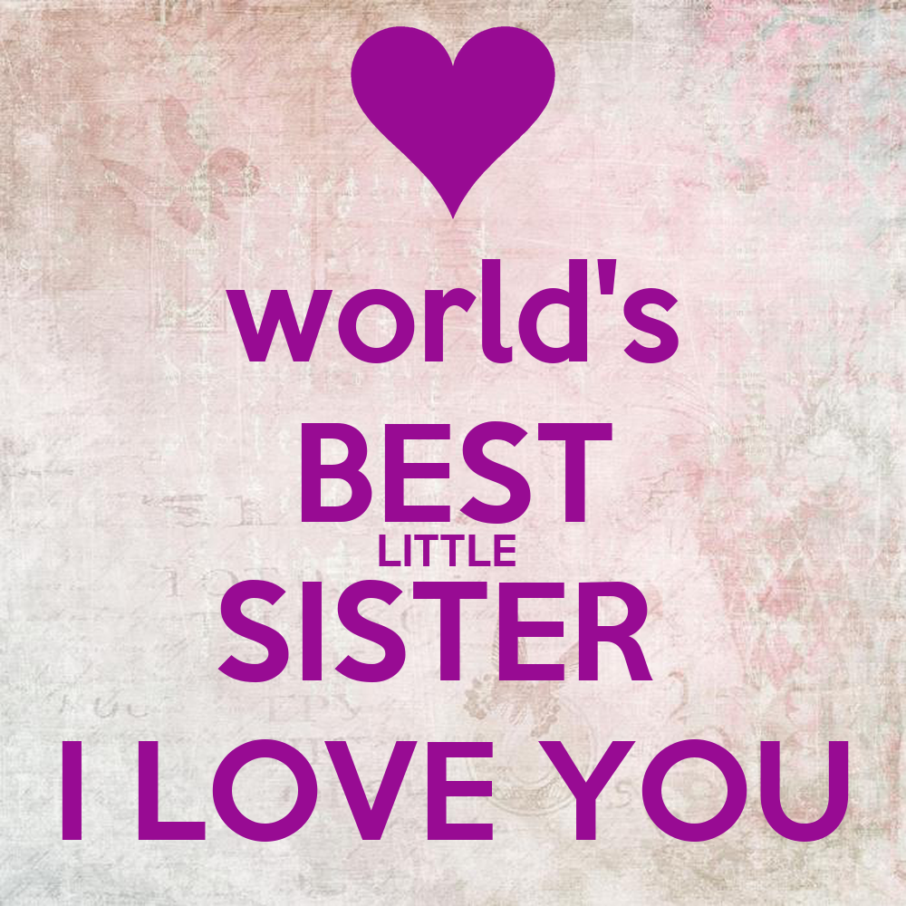 I Have The Best Sister In The World Quotes: World's BEST LITTLE SISTER I LOVE YOU Poster