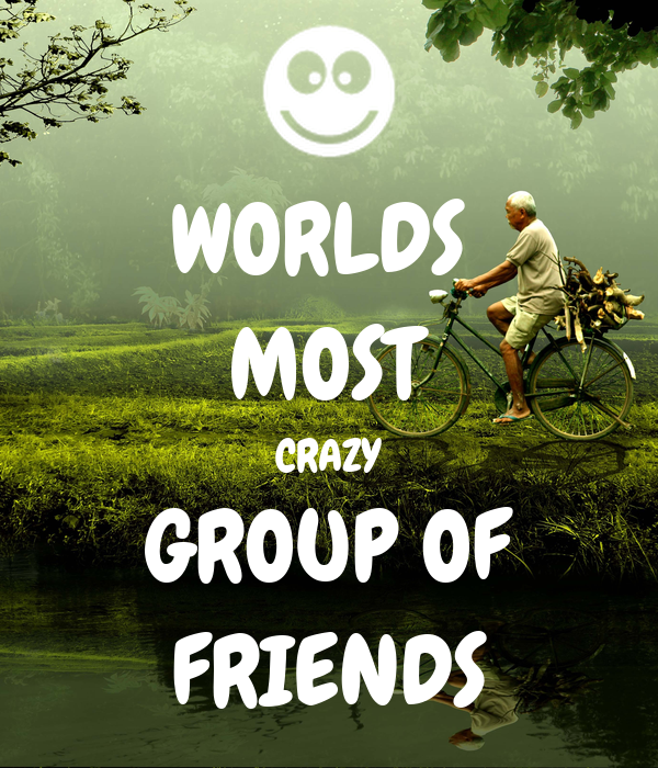 Worlds Most Crazy Group Of Friends Poster Jijopatrick Keep Calm