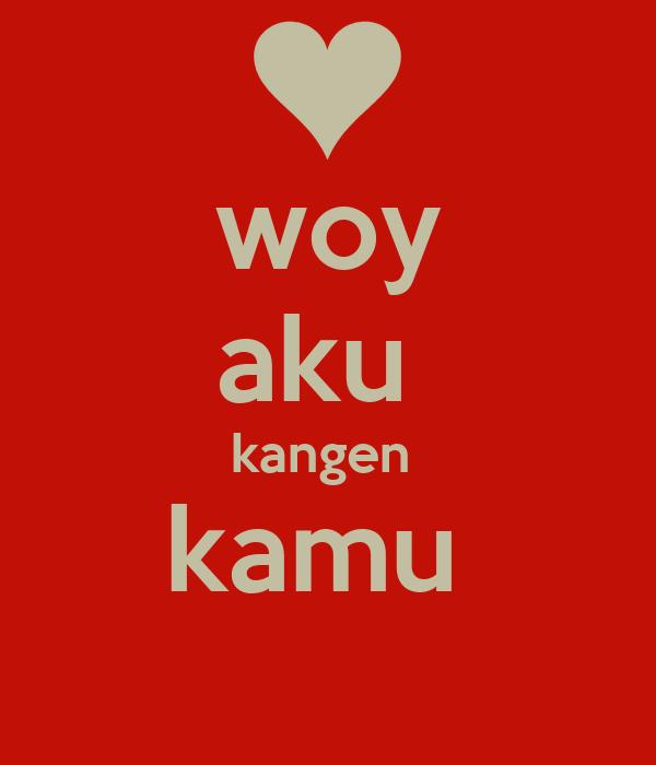 Aku Kangen Kamu Wallpaper Woy Aku Kangen Kamu
