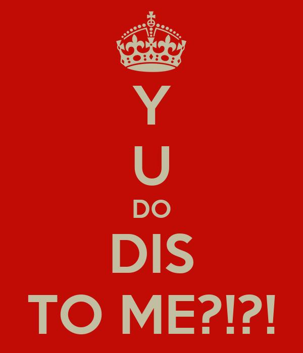 Y U DO DIS TO ME?!?! Poster | meenakshi | Keep Calm-o-Matic Y U Do Dis