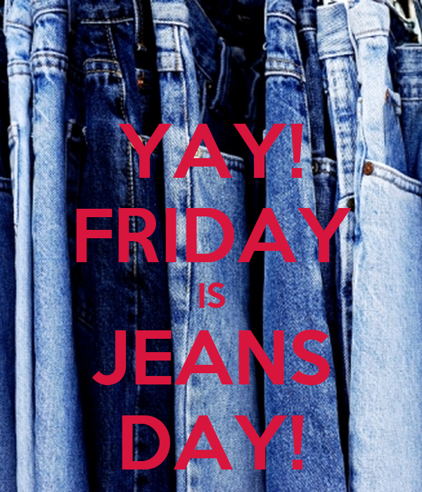 YAY! FRIDAY IS JEANS DAY! Poster | klphardy | Keep Calm-o-Matic