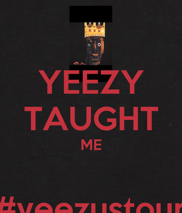 Go Back > Gallery For > Yeezy Taught Me Wallpaper