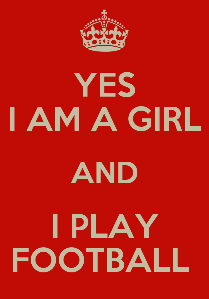 YES I AM A GIRL AND I PLAY FOOTBALL