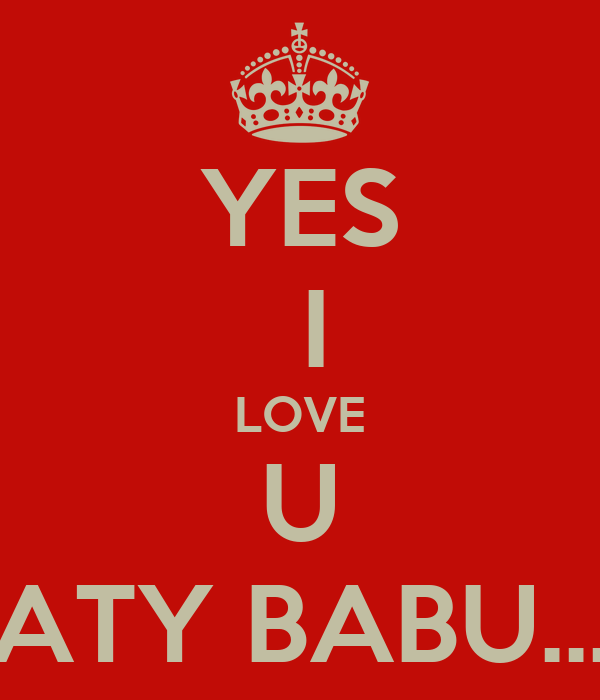 YES I LOVE U ATY BABU... - KEEP CALM AND CARRY ON Image Generator: keepcalm-o-matic.co.uk/p/yes-i-love-u-aty-babu