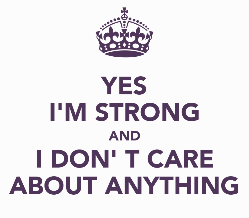 yes i m strong and i don t care about anything poster