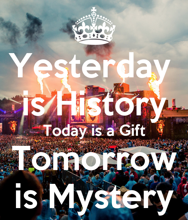 yesterday is history today is a gift tomorrow is mystery keep calm and carry on image generator. Black Bedroom Furniture Sets. Home Design Ideas