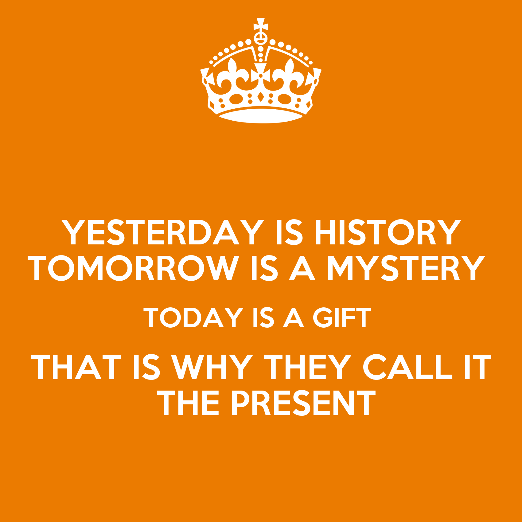 yesterday is history tomorrow is a mystery Kung fu panda is a 2008 animated film about an obese and clumsy panda who finds himself designated the prophesied  yesterday is history, tomorrow is a mystery, .