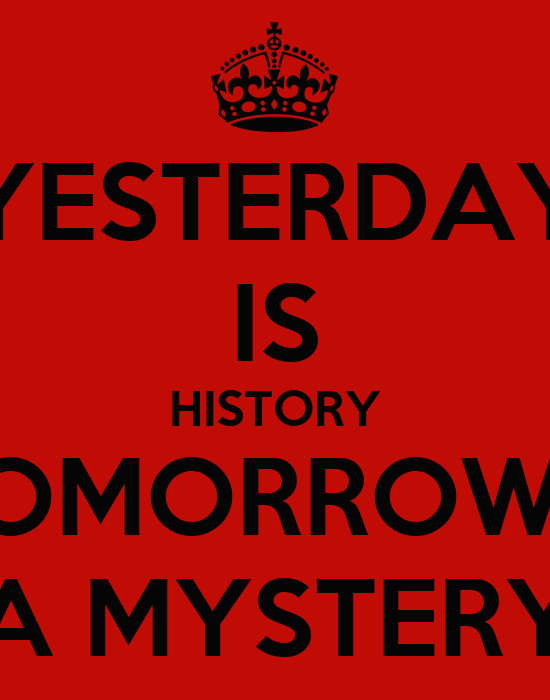 yesterday is history tomorrow 39 s a mystery poster lyddia keep calm o matic. Black Bedroom Furniture Sets. Home Design Ideas