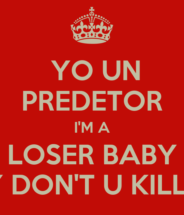 a loser baby so why don t you kill me: