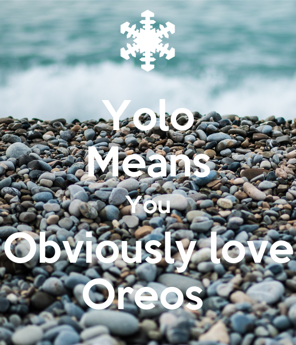 Yolo Means You Obviously love Oreos - KEEP CALM AND CARRY ON Image ...