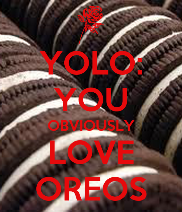 YOLO: YOU OBVIOUSLY LOVE OREOS - KEEP CALM AND CARRY ON ...