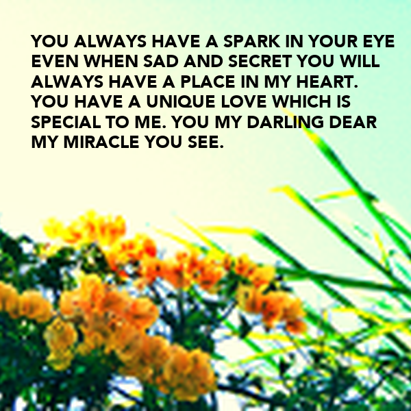 You Always Have A Spark In Your Eye Even When Sad And Secret You