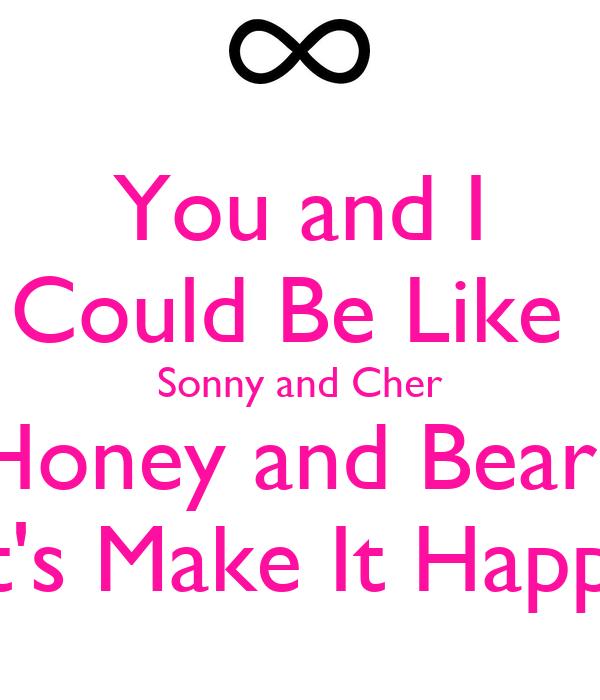 Bears Like Honey Like Sonny And Cher Honey