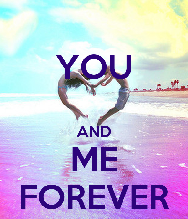 you and me forever be: