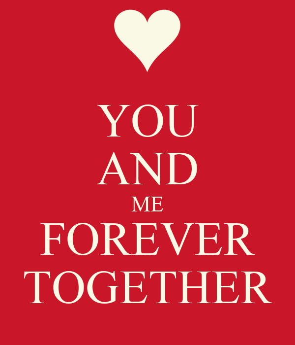 you and me together forever
