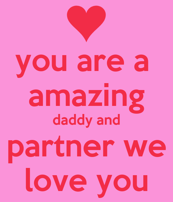 you are a amazing daddy and partner we love you - KEEP CALM AND ...