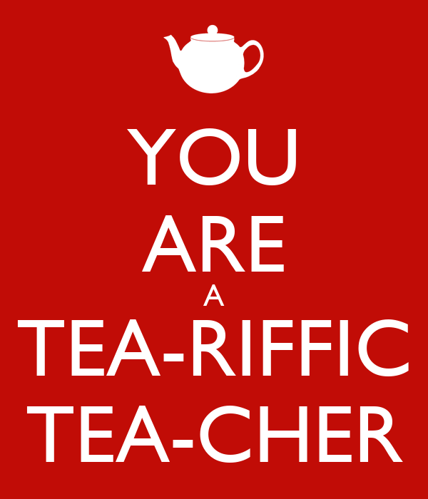 you are tea-riffic | just b.CAUSE