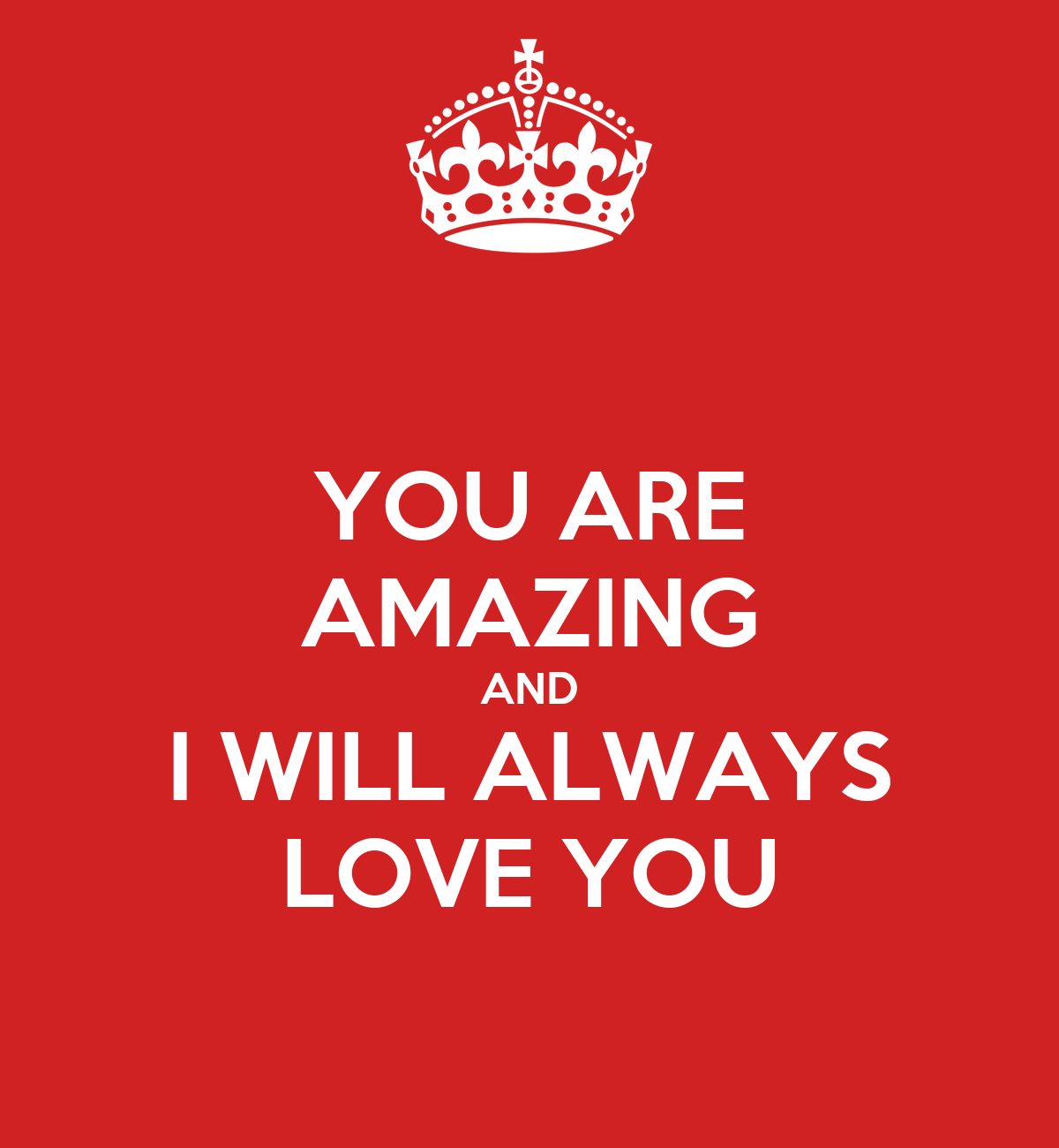 You Are Amazing: YOU ARE AMAZING AND I WILL ALWAYS LOVE YOU Poster