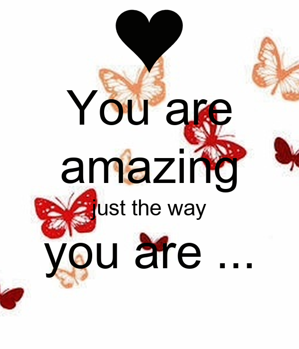 You Are Amazing: You Are Amazing Just The Way You Are ... Poster