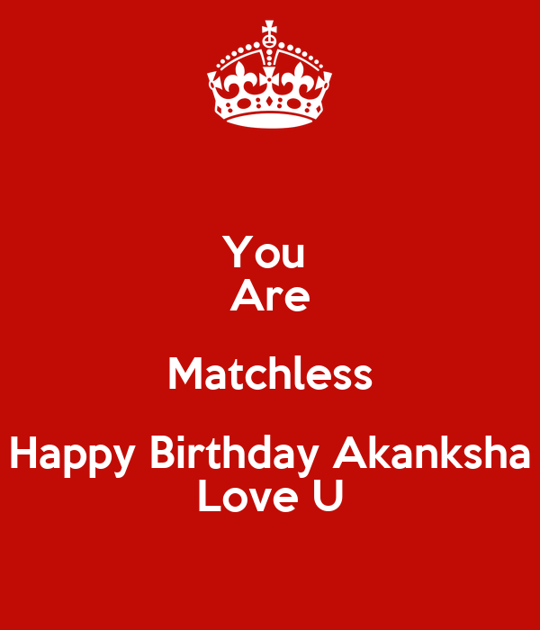 You Are Matchless Happy Birthday Akanksha Love U Poster