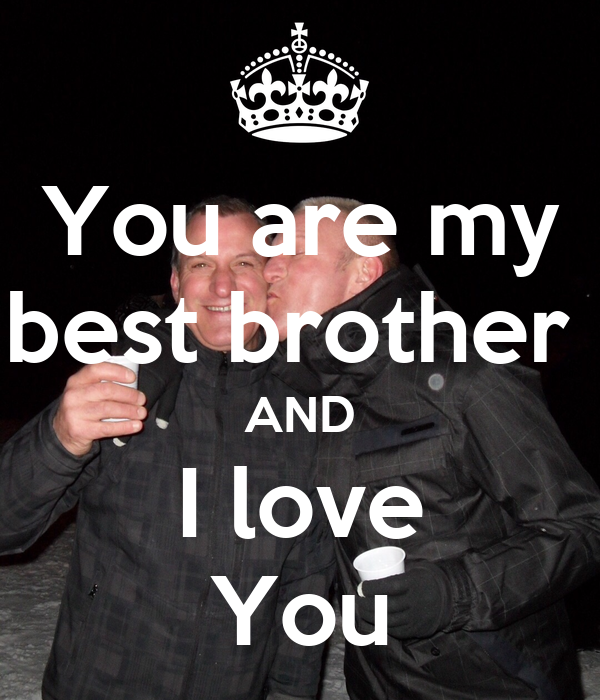 You Are My Best Brother And I Love You Poster Wiebe Keep Calm O