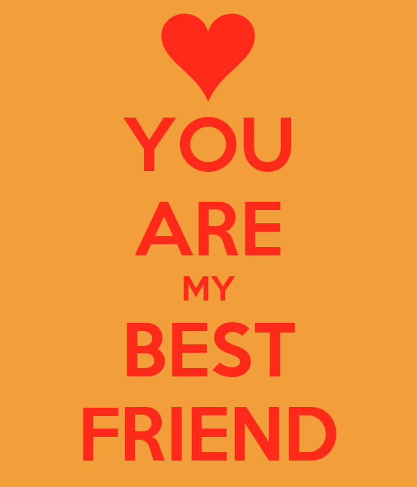 You Are My Best Friend Keep Calm And Carry On Image Generator