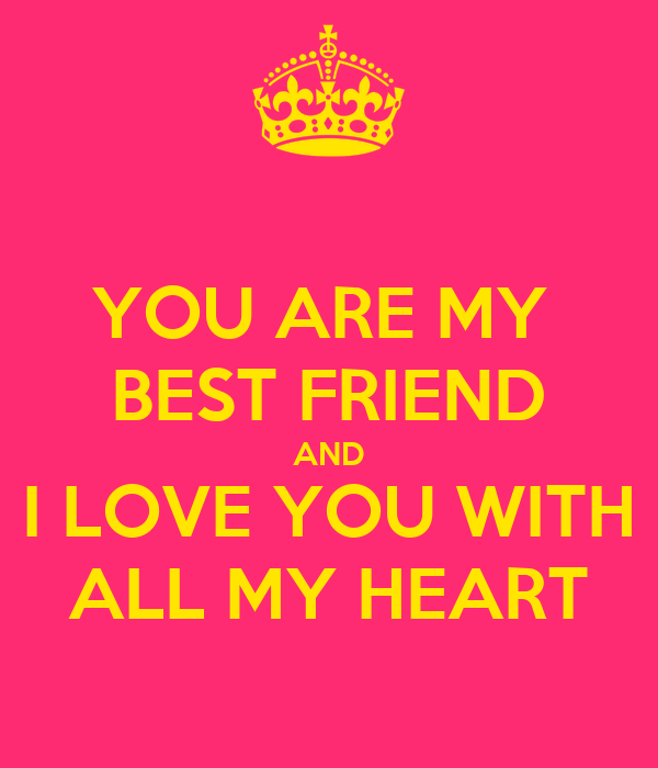 You Are My Best Friend And I Love You With All My Heart Poster