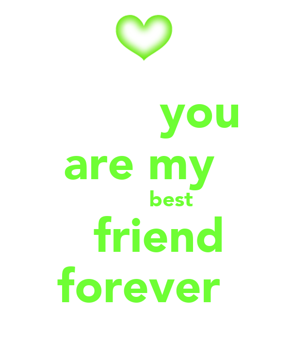 you are my best friend foreverYou Are My Best Friend Forever Images