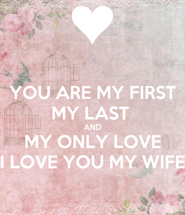 You Are My First My Last And My Only Love I Love You My Wife Poster